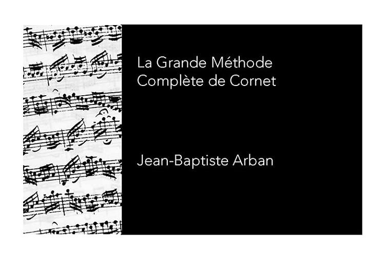 Play the Trumpet: Jean-Baptiste Arban's La grande méthode